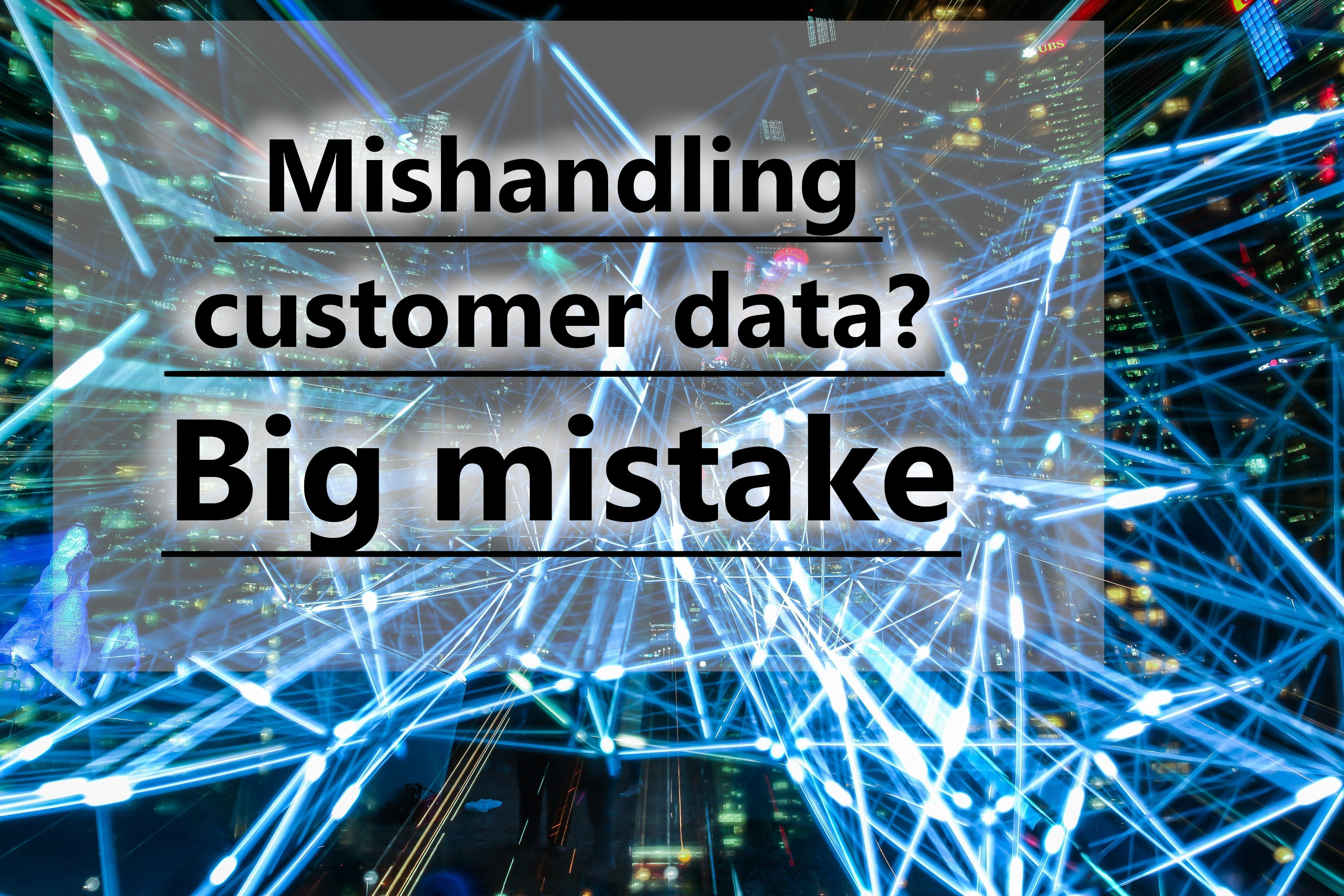 Mishandling customer data